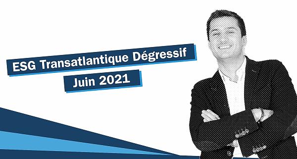 [vidéo] Louis Pradié présente ESG TRANSATLANTIQUE DEGRESSIF JUIN 2021